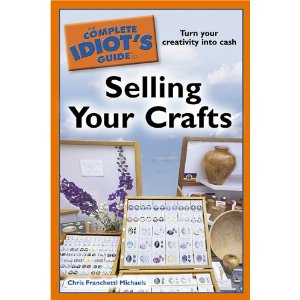 Complete Idiot's Guide to Selling Your Crafts