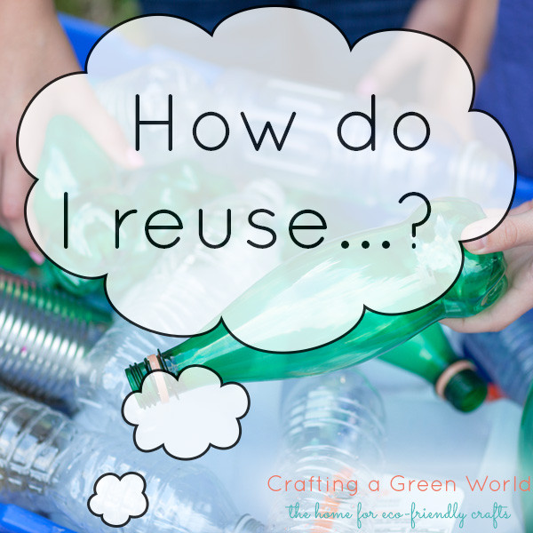 "Ever wondered ""How do I reuse...?"" We can help you fill in that blank!"