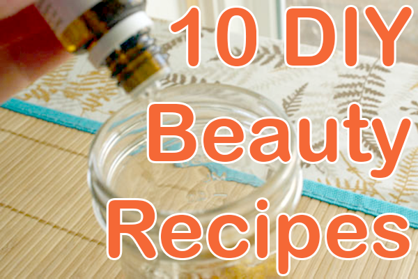 10 DIY Beauty Recipes
