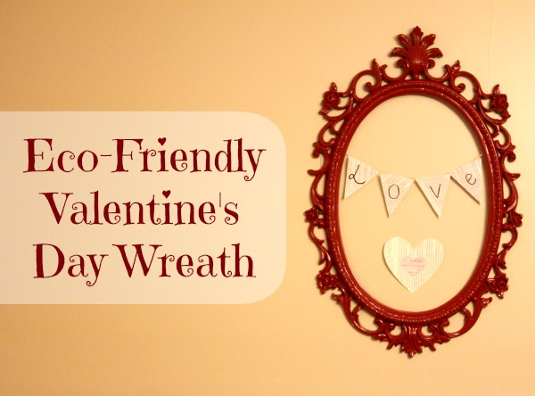 Eco-Friendly Valentine's Day Wreath