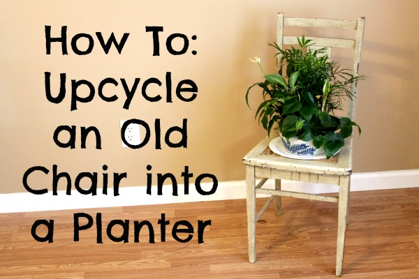 How To: Upcycle an Old Chair into a Planter