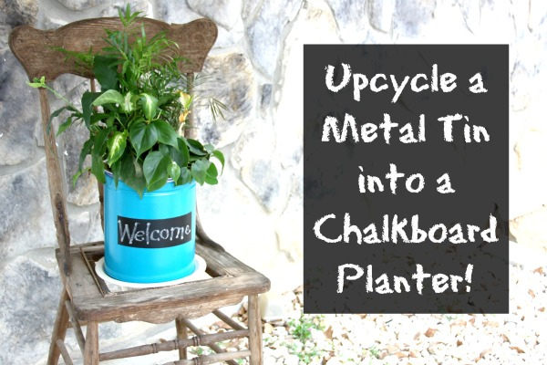 Upcycle a Metal Tin into a Chalkboard Planter!