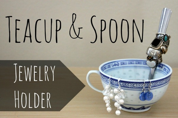 How To: Teacup and Spoon Jewelry Holder
