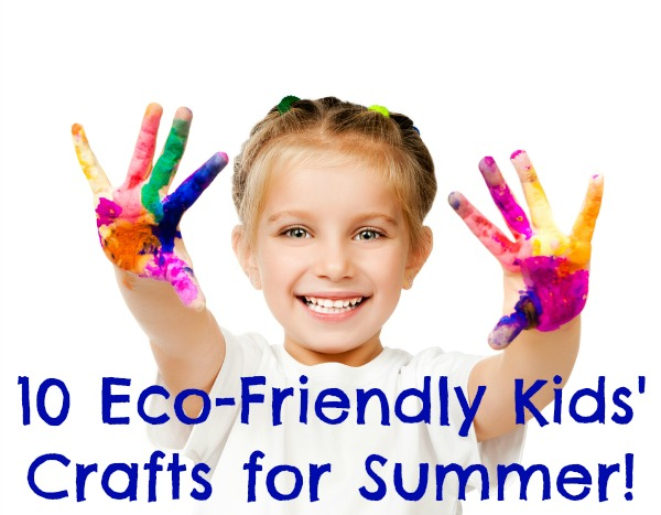 10 Eco-Friendly Kids' Crafts for Summer