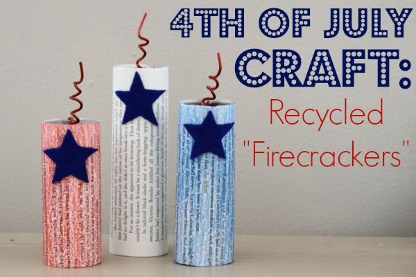 "4th of July Craft: Recycled ""Firecrackers"""