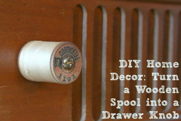 DIY Home Decor: Turn a Wooden Spool into a Drawer Knob