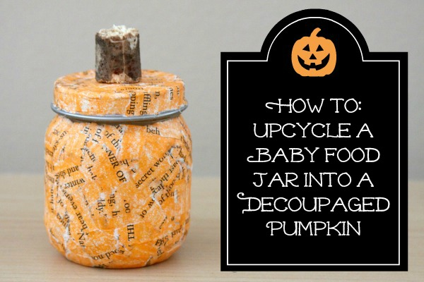 How To Upcycle A Baby Food Jar Into A Decoupaged Pumpkin