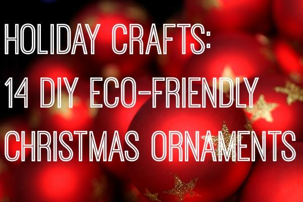 Eco Friendly Christmas holiday crafts: 14 diy eco-friendly christmas ornaments - crafting