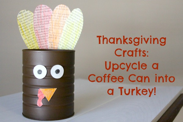 Thanksgiving Crafts: Upcycle a Coffee Can into a Turkey!