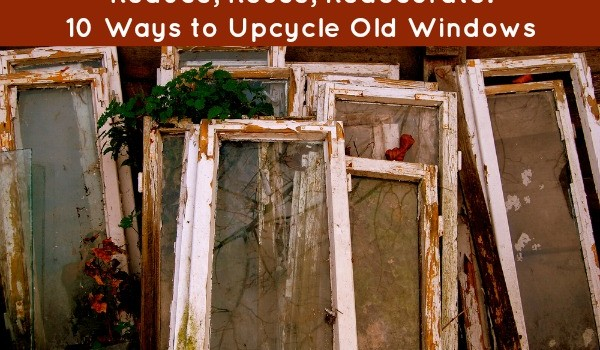 Reduce Reuse Redecorate 10 Ways to Upcycle