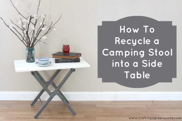 Reduce, Reuse, Redecorate: How To Recycle a Camping Stool into a Side Table