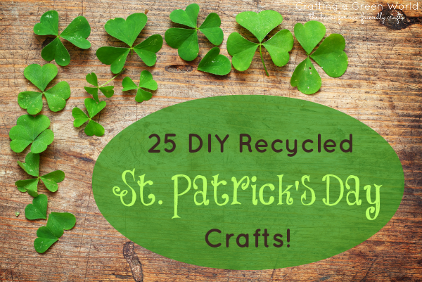 25 DIY Recycled St. Patrick's Day Crafts