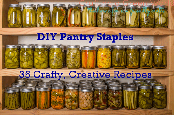 DIY Pantry Staples: 35 Crafty, Creative Recipes