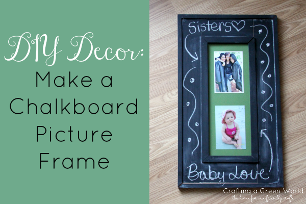 Diy Decor Make A Chalkboard Picture Frame Crafting A Green World