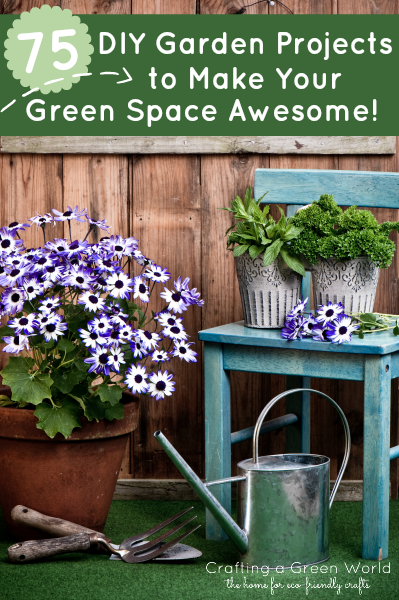 75 DIY Garden Projects to Make Your Green Space Awesome!