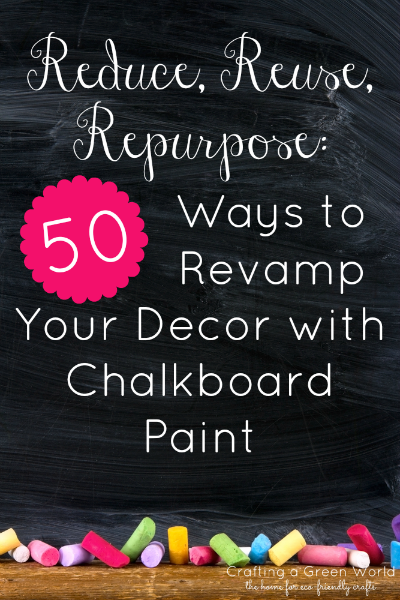 Reduce, Reuse, Repurpose: 50 Ways to Revamp Your Decor with Chalkboard Paint