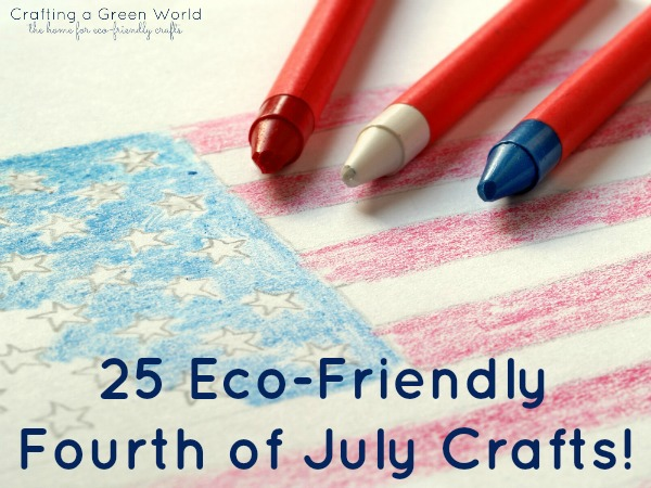 25 Eco-Friendly Fourth of July Crafts!