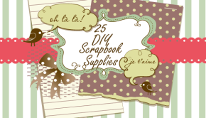 25 DIY Scrapbook Supplies