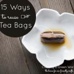 15 Ways to Reuse Tea Bags