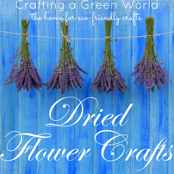 27 Dried Flower Crafts • Crafting a Green World